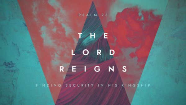 The Lord Reigns: Finding Security in His Kingship Image