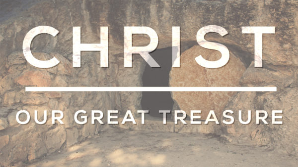 Christ, Our Great Treasure